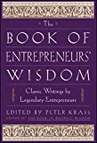 img - for The Book of Entrepreneurs' Wisdom: Classic Writings by Legendary Entrepreneurs book / textbook / text book
