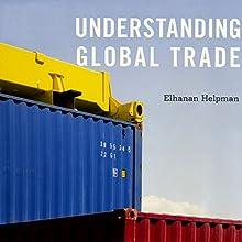 Understanding Global Trade | Livre audio Auteur(s) : Elhanan Helpman Narrateur(s) : Kevin Charles Minatrea