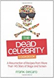 The Dead Celebrity Cookbook: A Resurrection of Recipes from More Than 145 Stars of Stage and Screen