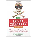 The Dead Celebrity Cookbook: A Resurrection of Recipes from More Than 145 Stars of Stage and Screen ~ Frank Decaro