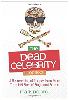 The Dead Celebrity Cookbook: A Resurrection of Recipes ...