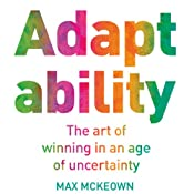 Adaptability: The Art of Winning in an Age of Uncertainty | [Max McKeown]