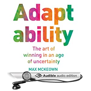 Adaptability: The Art of Winning in an Age of Uncertainty (Unabridged)