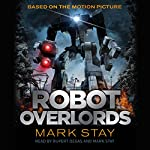 Robot Overlords | Mark Stay