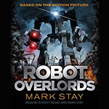 Robot Overlords (       UNABRIDGED) by Mark Stay Narrated by Mark Stay, Rupert Degas