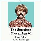 The American Man at Age 10 Hörbuch von Susan Orlean Gesprochen von: Susan Orlean