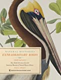 Extraordinary Birds: Essays and Plates of Rare Book Selections from the American Museum of Natural History Library (Natural Histories)