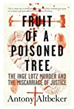 Antony Altbeker Fruit of a Poisoned Tree: A True Story of Murder and the Miscarriage of Justice