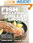 Fish & Shellfish, Grilled & Smoked: 300 Flavor-Filled Recipes, Plus Really Good Sauces, Marinades, Rubs, and Sides (Non)