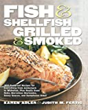 img - for Fish & Shellfish, Grilled & Smoked: 300 Flavor-Filled Recipes, Plus Really Good Sauces, Marinades, Rubs, and Sides (Non) book / textbook / text book