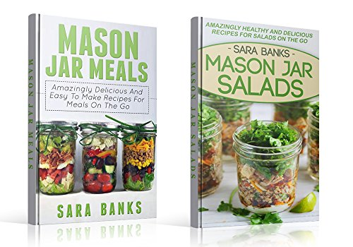 Mason Jar Meals: / Mason Jar Salads - 2 Book Box Set - Amazingly Delicious And Easy To Make Recipes For Meals On The Go (mason jar, mason jar recipes, ... jar meals, mason jar salads, canning 1) by Sara Banks