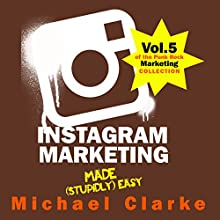 Instagram Marketing Made (Stupidly) Easy Audiobook by Michael Clarke Narrated by Gregory Zarcone
