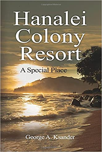 Hanalei Colony Resort A Special Place written by George A. Ksander