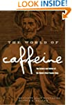 The World of Caffeine: The Science an...