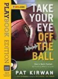 By Pat Kirwan Take Your Eye Off the Ball: Playbook Edition (Spi Pap/Dv)