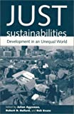 img - for By Julian Agyeman - Just Sustainabilities: Development in an Unequal World: 1st (first) Edition book / textbook / text book