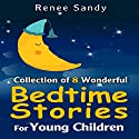 Collection Of 8 Wonderful Bedtime Stories for Young Children (       UNABRIDGED) by Renee Sandy Narrated by Jennifer Gill