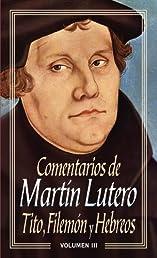Comentarios de Martín Lutero III-Tito, Filemón y Hebreos (Spanish Edition)