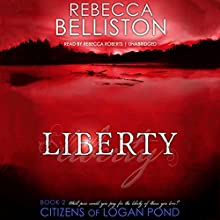 Liberty: The Citizens of Logan Pond Series, Book 2 Audiobook by Rebecca Belliston Narrated by Rebecca Roberts
