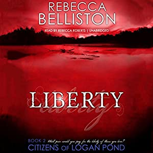 Liberty: The Citizens of Logan Pond Series, Book 2 Hörbuch von Rebecca Belliston Gesprochen von: Rebecca Roberts