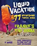 Liquid Vacation: 77 Refreshing Tropic...