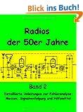 Radios der 50er Jahre Band 2: Detaillierte Anleitungen zur Fehleranalyse: Messen, Signalverfolgung und Hilfmittel