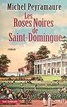 Les roses noires de Saint-Domingue par Peyramaure