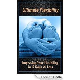 Ultimate Flexibility: Improving Your Flexibility in 15 Days Or Less (English Edition)