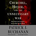 Churchill, Hitler, and 'The Unnecessary War' | Patrick J. Buchanan