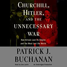 Churchill, Hitler, and 'The Unnecessary War' Audiobook by Patrick J. Buchanan Narrated by Don Leslie