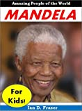 History for Kids: Nelson Mandela - The Incredible Story of How Nelson Mandela Fought Injustice and Changed History Forever (History Books for Kids)