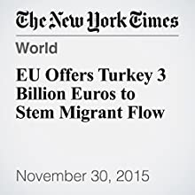 EU Offers Turkey 3 Billion Euros to Stem Migrant Flow (       UNABRIDGED) by Andrew Higgins, James Kanter Narrated by Keith Sellon-Wright