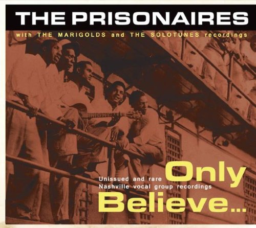 Prisonaires - Only Believe...unissued And Rare Nashville Vocal Group Recordings - Zortam Music