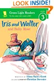 Iris and Walter and Baby Rose (Green Light Readers Level 3)