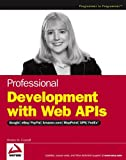 Denise M. Gosnell Professional Development with Web APIs: Google, eBay, Amazon.com, MapPoint, FedEx (Wrox Professional Guides)