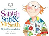 img - for The Adventures of Scratch, Sniff and Mr Smith: Mr Smith Invents a Robot book / textbook / text book