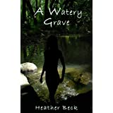 A Watery Grave (The Horror Diaries Vol.5)by Heather Beck
