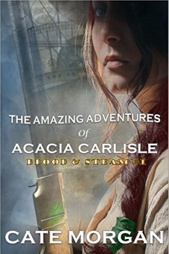 Book: The Amazing Adventures of Acacia Carlisle (Blood & Steam Book 1) by Cate Morgan