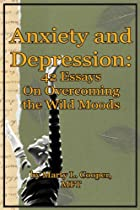 Anxiety and Depression: 42 Essays on Taming the Wild Moods