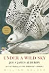 Under a Wild Sky: John James Audubon...
