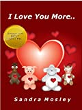 I Love You More.. (A Book For Little Ones)