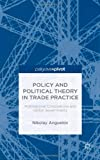 Policy and Political Theory in Trade Practice: Multinational Corporations and Global Governments