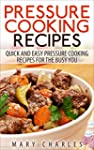 Pressure Cooking Recipes: Quick and E...