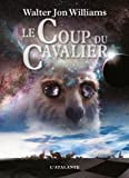 Le Coup du cavalier par Walter Jon Williams