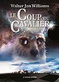 Le Coup du cavalier par Walter Jon Williams