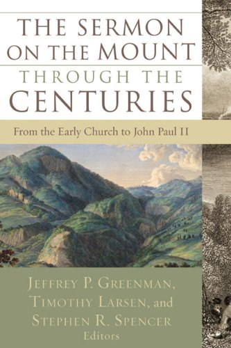 The Sermon on the Mount through the Centuries: From the Early Church to John Paul II, JEFFREY GREENMAN, TIMOTHY LARSEN, STEPHEN SPENCER