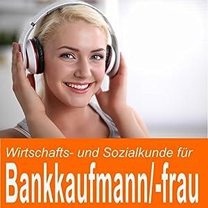 Wirtschafts- und Sozialkunde für Bankkaufmann / Bankkauffrau Hörbuch