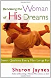 Becoming the Woman of His Dreams: Seven Qualities Every Man Longs For