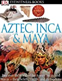 img - for Aztec, Inca & Maya (DK Eyewitness Books) book / textbook / text book