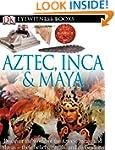 Aztec, Inca & Maya (DK Eyewitness Books)